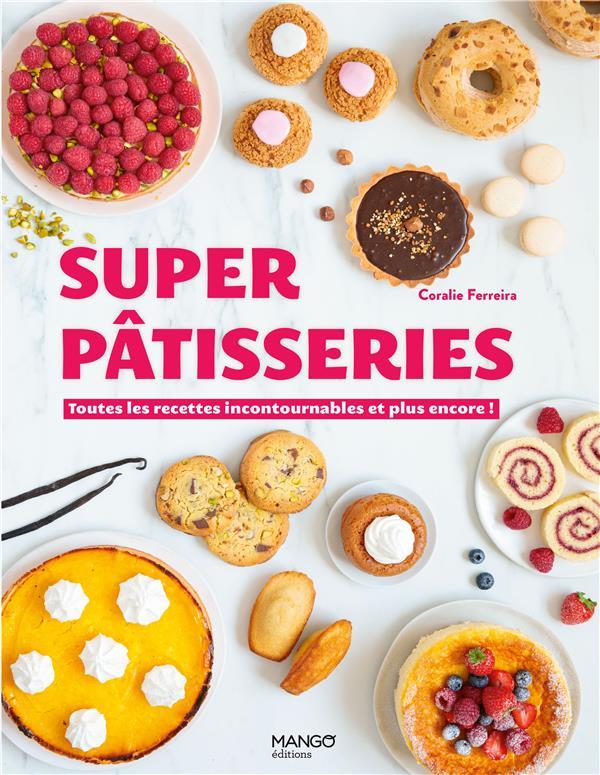 Super pâtisseries ; toutes les recettes incontournables et plus encore !