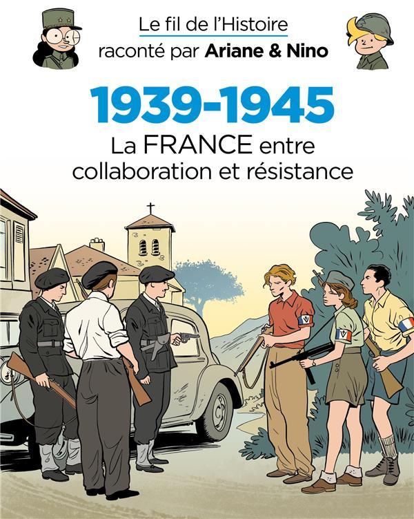 Le fil de l'Histoire raconté par Ariane & Nino t.7 ; 1939-1945, la France entre collaboration et résistance