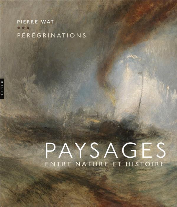 Pérégrinations ; paysages entre nature et histoire