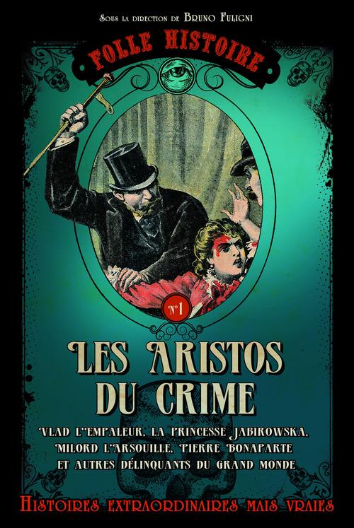 Folle histoire t.1 ; les aristos du crime