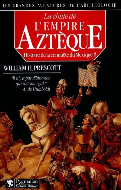 archeologie - t02 - histoire de la conquete du mexique - la chute de l'empire azteque