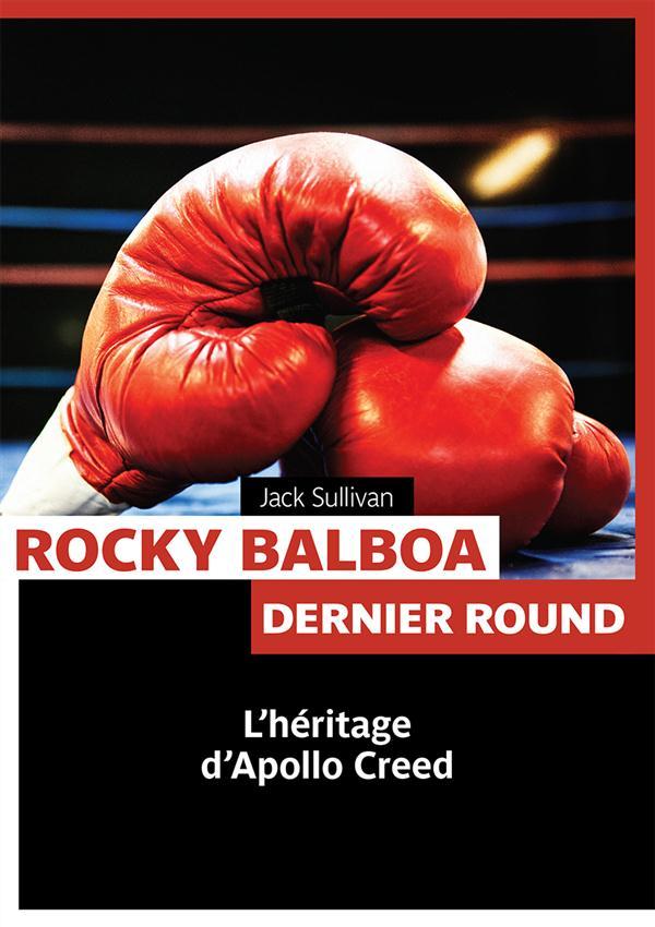 Rocky balboa ; dernier round ; l'héritage d'Apollo Creed