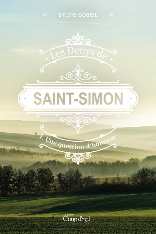 Les Denys de Saint-Simon tome 1. Une question d'honneur
