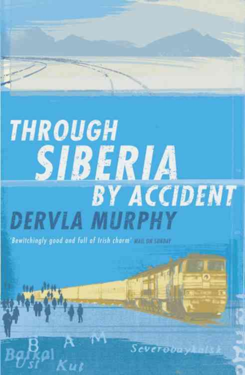 THROUGH SIBERIA BY ACCIDENT - A SMALL SLICE OF AUTOBIOGRAPHY