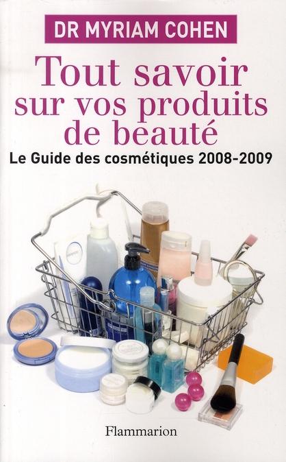Tout savoir sur vos produits de beauté ; le guide des cosmétiques (édition 2008/2009)