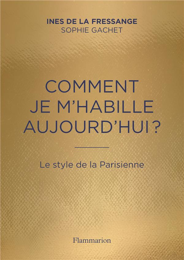 Comment je m'habille aujourd'hui ? ; le style de la Parisienne