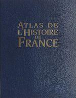 Vente Livre Numérique : Atlas de l'histoire de France  - Charles Zorgbibe - Robert Muchembled - Olivier Bonnet - Pierre AUBÉ - Dominique Vallaud