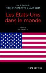 Les Etats-Unis dans le monde  - Celia Belin - Frederic Charillon