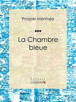 Vente Livre Numérique : La Chambre bleue  - Ligaran - Prosper Mérimée