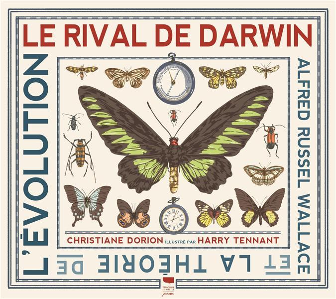 Le rival de Darwin ; Alfred Russel Wallace et la théorie de l'évolution