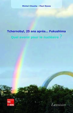 Tchernobyl, 25 ans après... Fukushima ; quel avenir pour le nucléaire ?