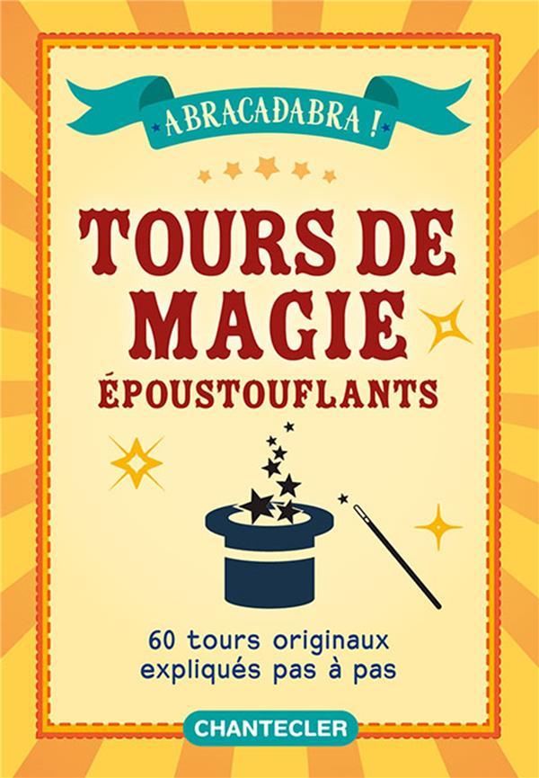 Tours de magies époustouflants ; 60 tours originaux expliqués pas à pas