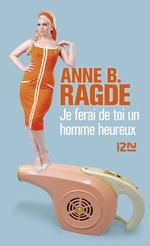 Je ferai de toi un homme heureux  - Anne B. RAGDE