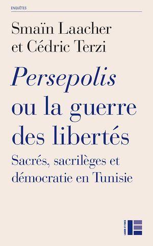 Persepolis ou la guerre des libertés ; sacrés, sacrilèges et démocratie en Tunisie