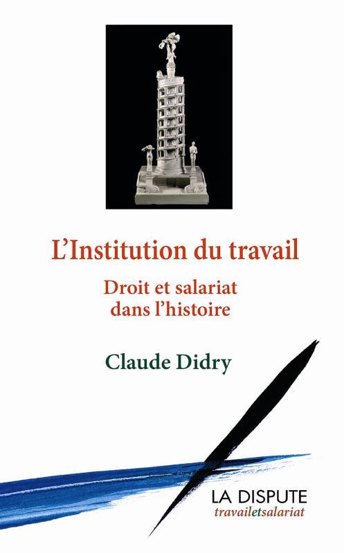 L'institution du travail ; droit et slariat dans l'histoire
