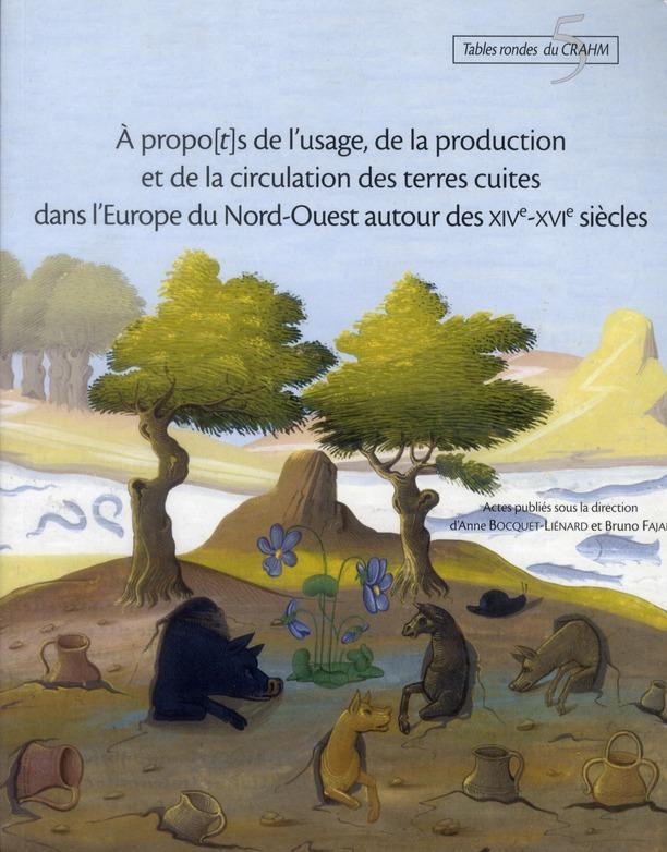 A propo[t]s de l'usage, de la production et de la circulation des terres cuites dans l'Europe du Nord-Ouest (XIVe-XVIe siècle)