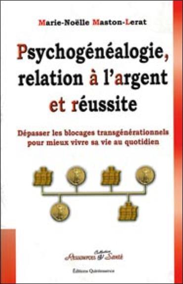 Psychogenealogie. Relation A L'Argent Et Reussite