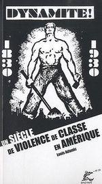Couverture de Dynamite ! un siècle de violence de classe en amérique ; 1830-1930