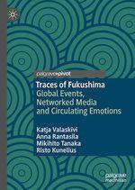 Traces of Fukushima  - Risto Kunelius - Katja Valaskivi - Anna Rantasila - Mikihito Tanaka