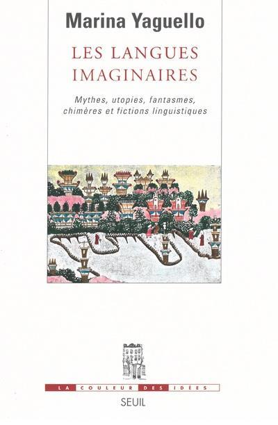 les langues imaginaires ; mythes, utopies, fantasmes, chimères et fictions linguistiques