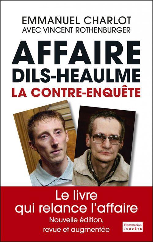 L'affaire Dils, Heaulme, la contre-enquête
