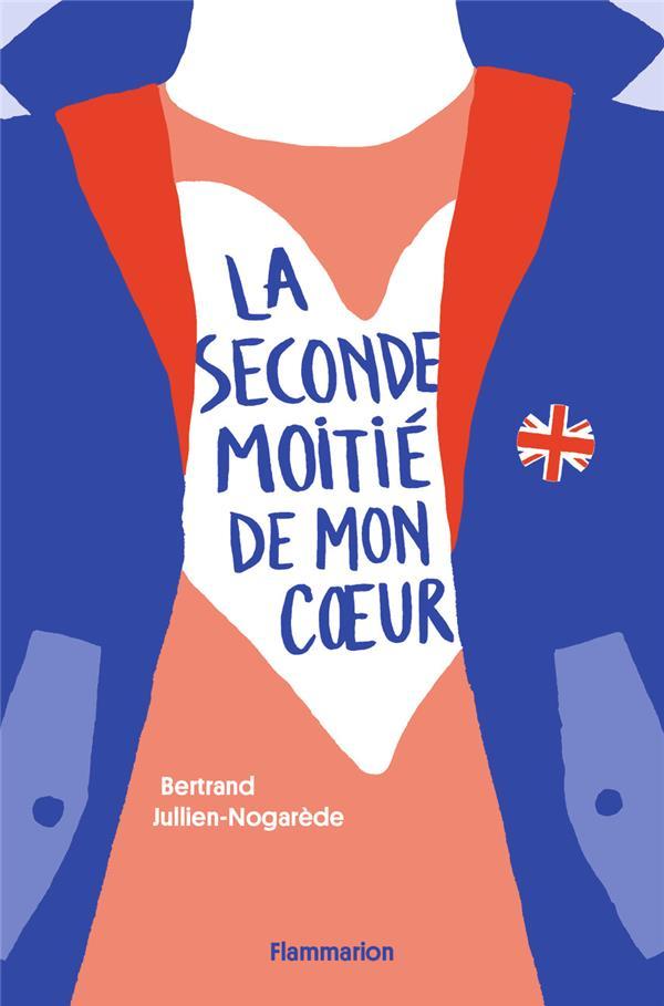 LA SECONDE MOITIE DE MON COEUR JULLIEN-NOGAREDE, BERTRAND