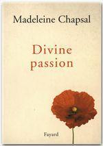 Divine passion  - Madeleine Chapsal