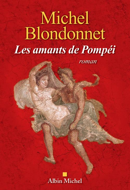 Les Amants de Pompéi  - Michel Blondonnet