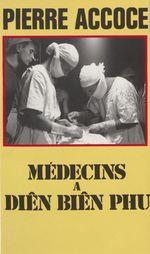 Medecins a dien bien phu  - Pierre Accoce