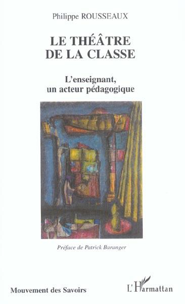 Le theatre de la classe - l'enseignant, un acteur pedagogique
