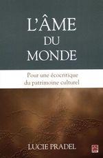 L'âme du monde : Pour une écocritique du patrimoine culturel  - Lucie Pradel