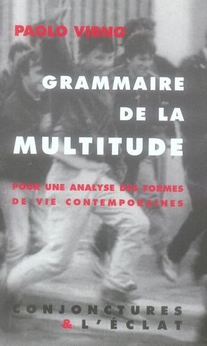 grammaire de la multitude ; pour une analyse des formes de vies contemporaines