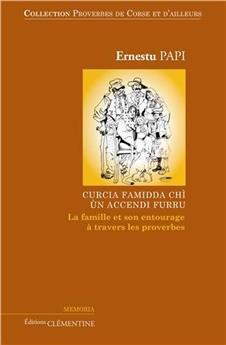 CURCIA FAMIDDA CHI, UN ACCENDI FURRU - LA FAMILLE ET SON ENTOURAGE A TRAVERS LES PROVERBES