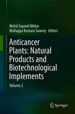 Anticancer Plants: Natural Products and Biotechnological Implements  - Mallappa Kumara Swamy - Mohd Sayeed Akhtar