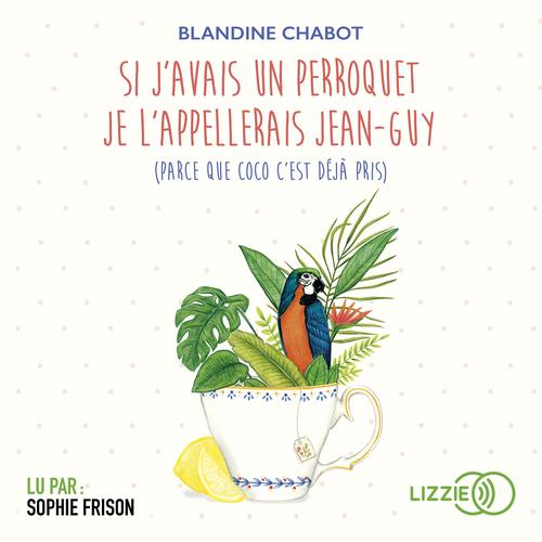 Si j'avais un perroquet je l'appellerai Jean-Guy (parce que Coco c'est déjà pris)  - Blandine Chabot