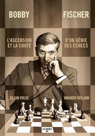 Bobby Fischer : ascension et chute d'un génie des échecs