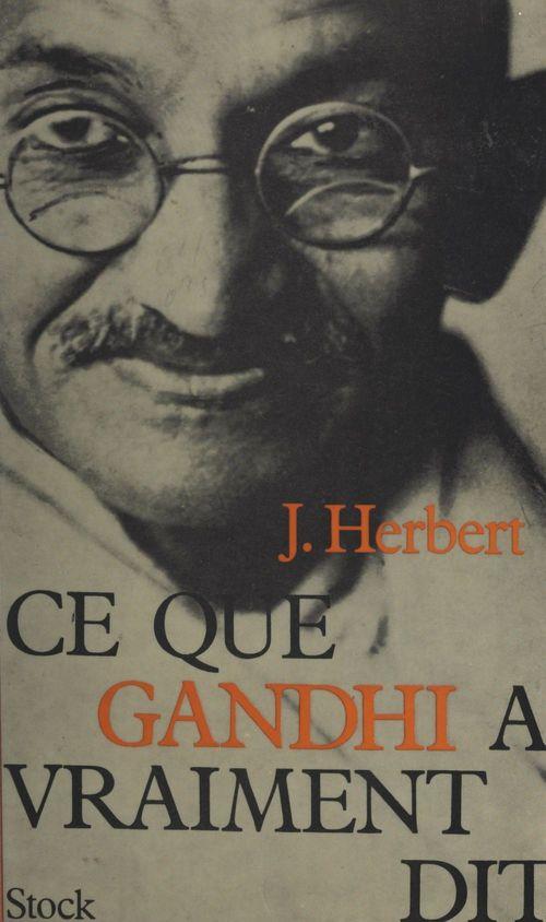 Ce que Gandhi a vraiment dit  - Jean Herbert
