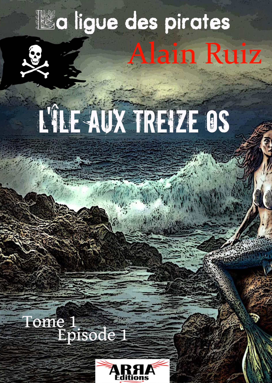 L'île aux treize os, tome 1, épisode 1 (La ligue des pirates)