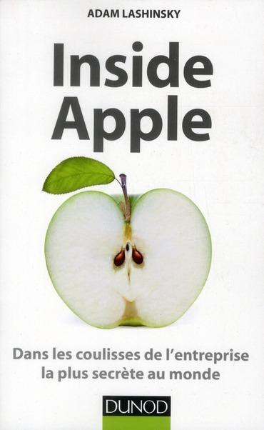 Inside Apple ; Dans Les Coulisses De L'Entreprise La Plus Secrete Au Monde