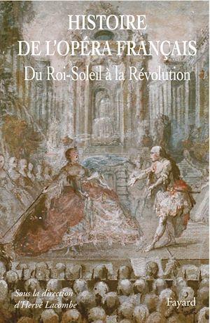 histoire de l'Opéra français : du Roi-Soleil à la Révolution