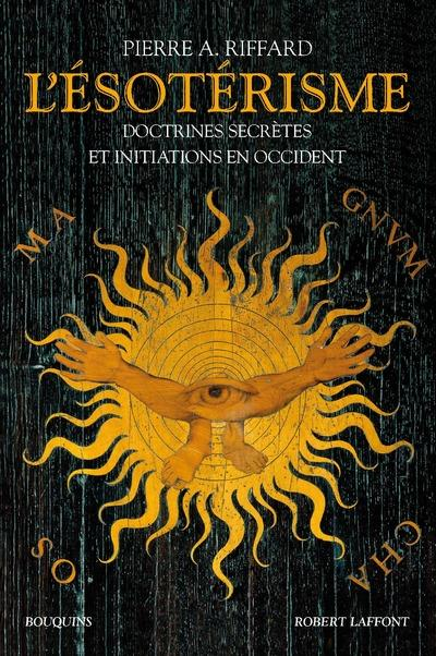 L'ESOTERISME - DOCTRINES SECRETES ET INITIATIONS EN OCCIDENT - NOUVELLE EDITION