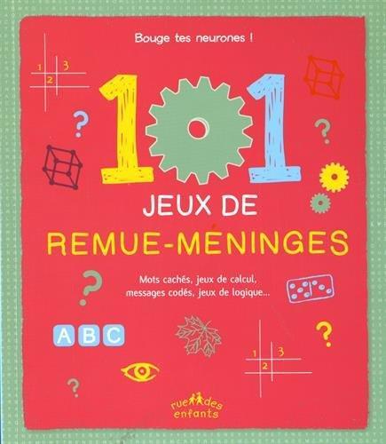 101 jeux de remue-meninges ; mots cachés, jeux de calculs, messages codés, jeux de logiques...