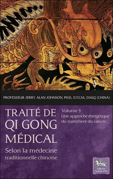 Traité de qi gong médical t.5 ; une approche énergétique du traitement du cancer