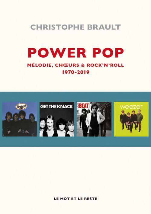 Power pop ; 1970 - 2019 : mélodies, choeurs & rock'n'roll