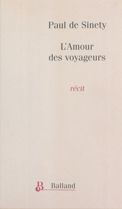 L'Amour des voyageurs : Nouvel itinéraire de Paris à Jérusalem  - Paul de Sinety