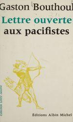 Lettre ouverte aux pacifistes  - Gaston Bouthoul