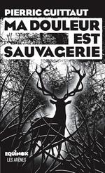 Vente Livre Numérique : Ma douleur est sauvagerie  - Pierric Guittaut