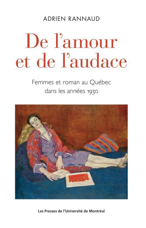 De l'amour et de l'audace ; femmes et roman au Québec dans les années 1930