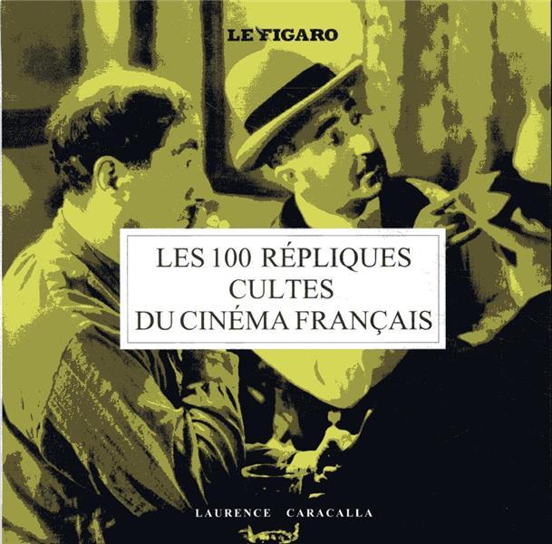 Guide Figaro ; les 100 répliques cultes du cinéma français