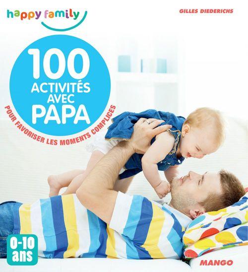 100 activités avec papa ; pour favoriser les moments complices ; 0-10 ans